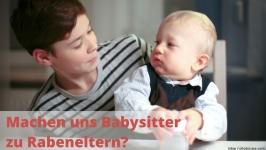 Machen uns Babysitter zu Rabeneltern? Wie findet man einen guten Babysitter?